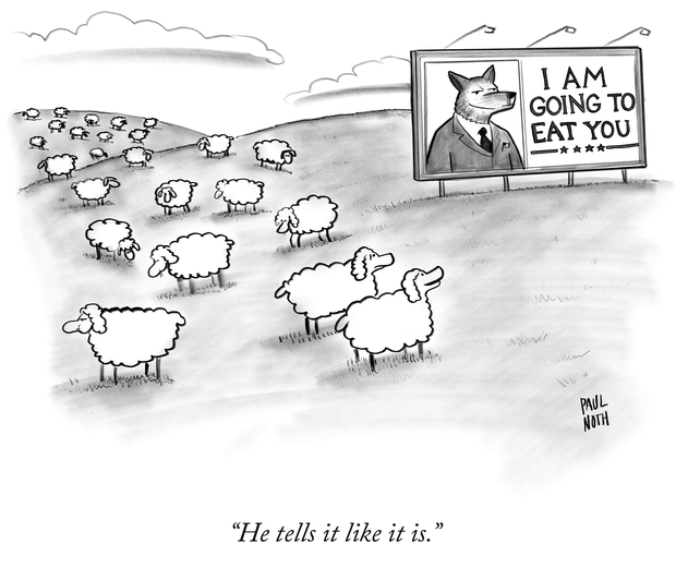 "Cartoon of sheep looking at a political sign depicting a wolf declaring ""I'm going to eat you"" and commenting approvingly ""He tells it like it is"""